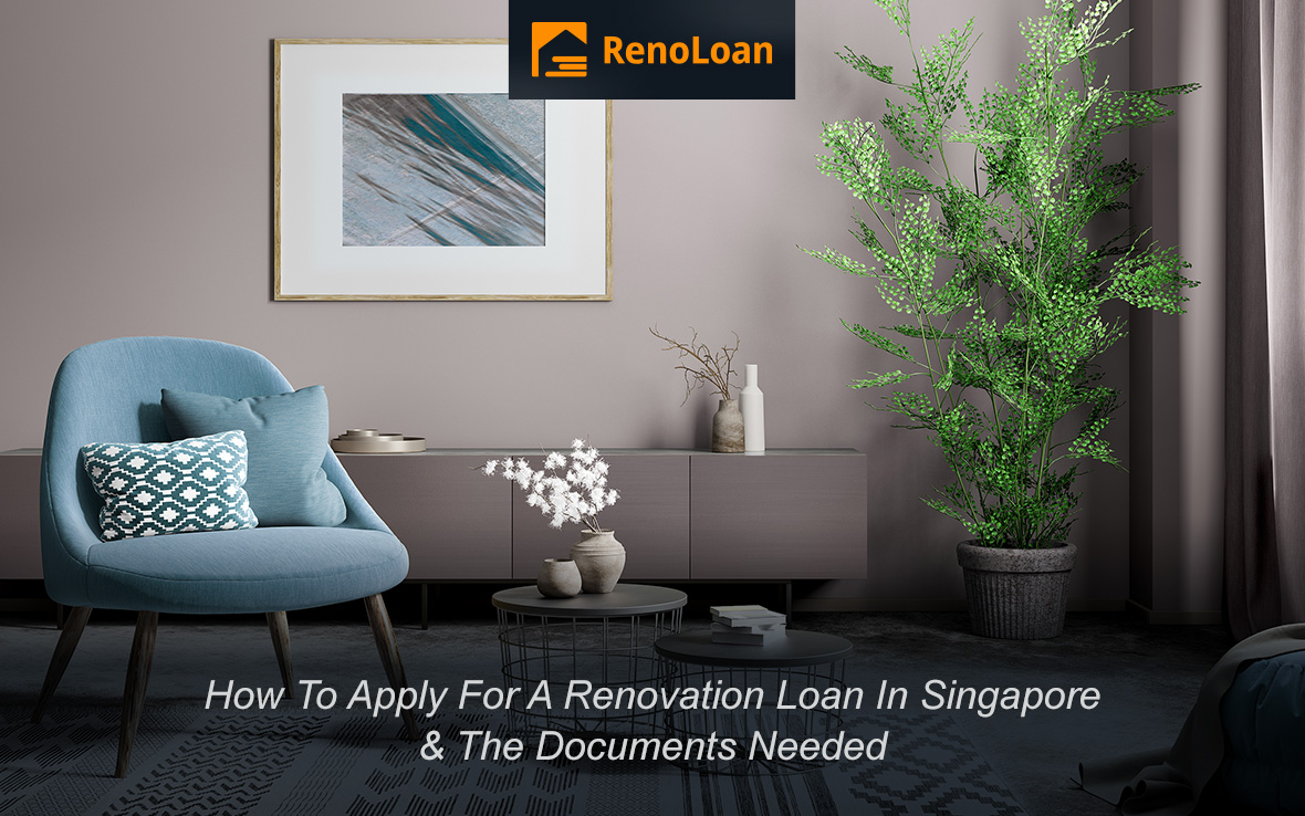 How To Apply For A Renovation Loan In Singapore & The Documents Needed
